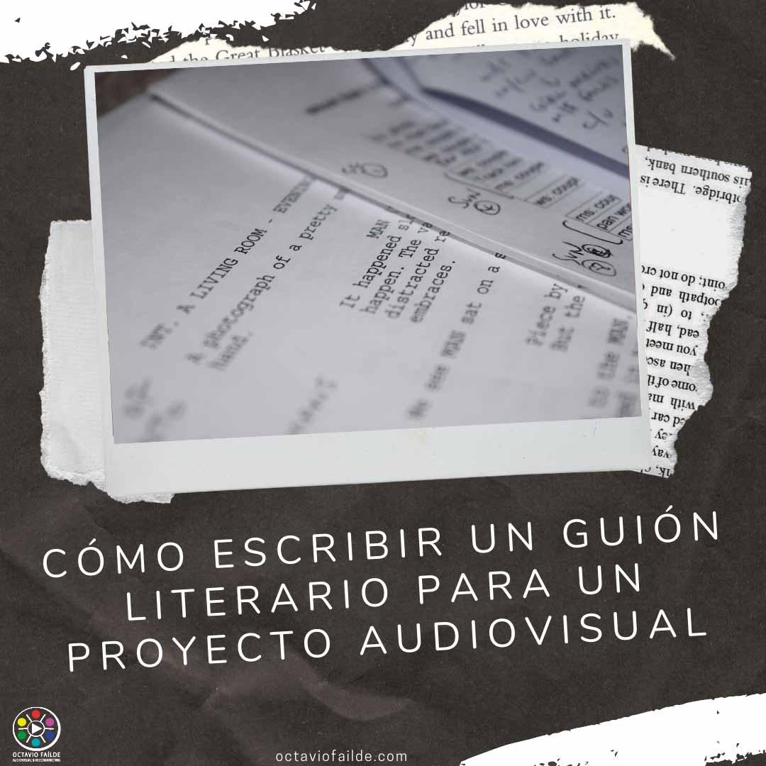 Cómo escribir un guion literario para un proyecto audiovisual