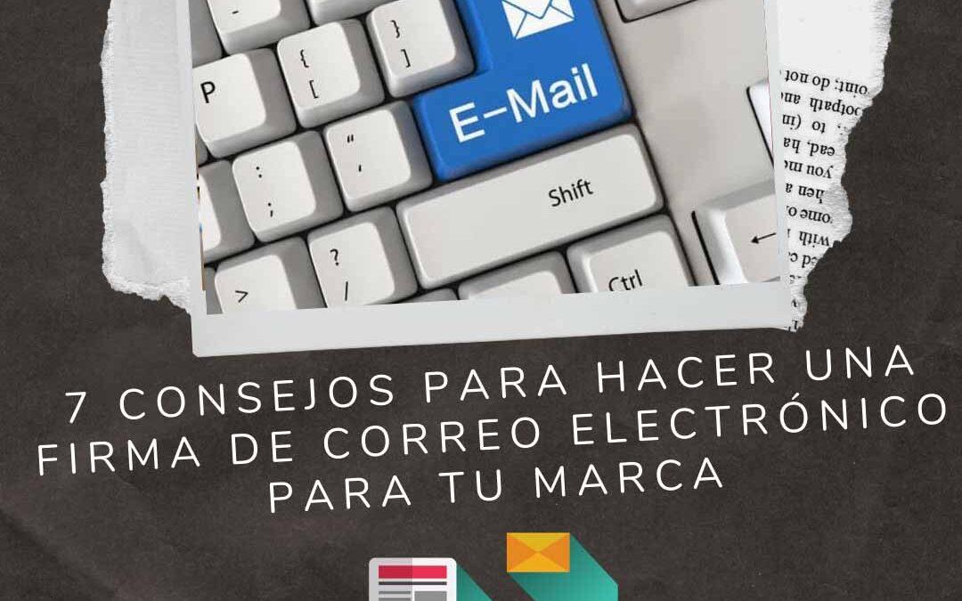 7 Consejos para hacer una firma de correo electrónico para tu marca
