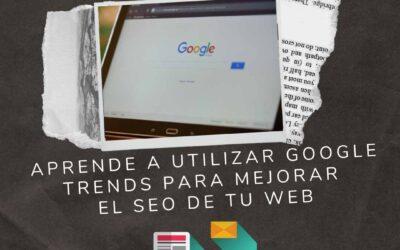 Aprende a utilizar Google Trends para mejorar el SEO de tu web