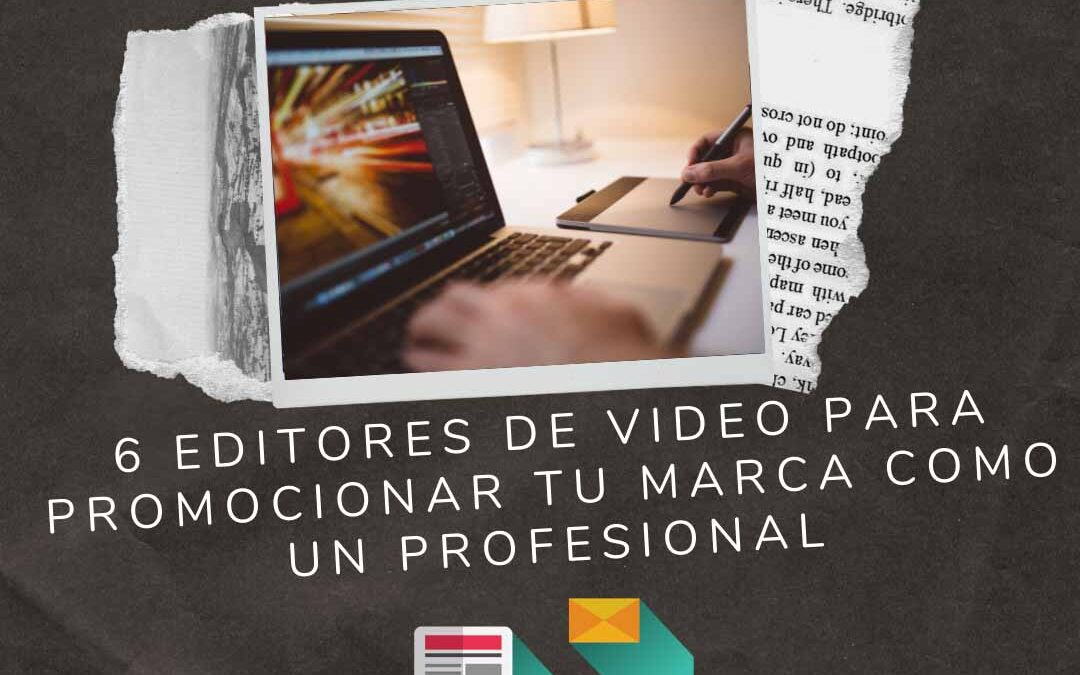 6 editores de video para promocionar tu marca como un profesional