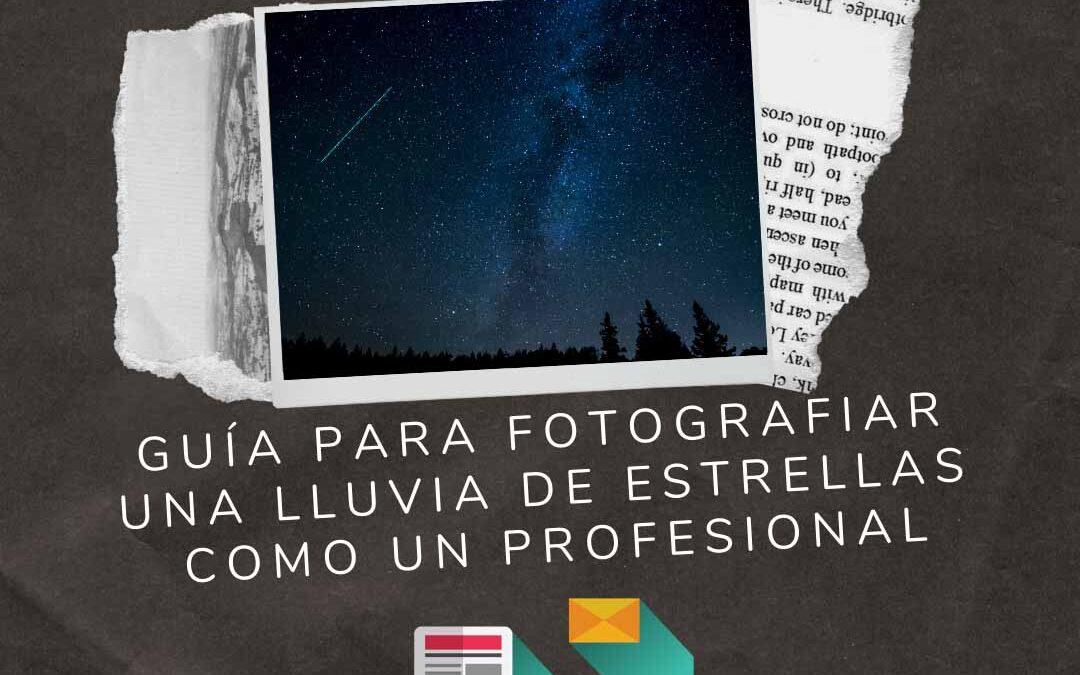 Guía para fotografiar una lluvia de estrellas como un profesional