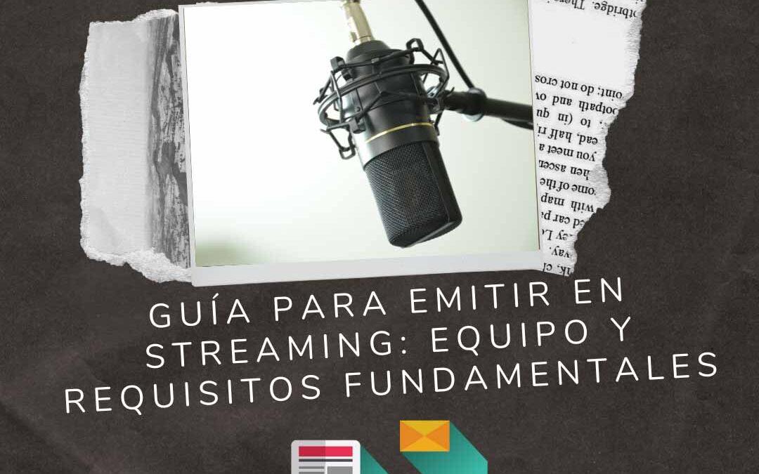 Guía para emitir en streaming: equipo y requisitos fundamentales